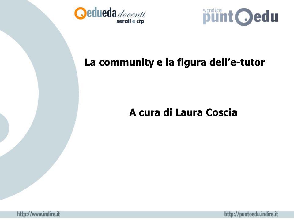 La community e la figura delle-tutor A cura di Laura Coscia