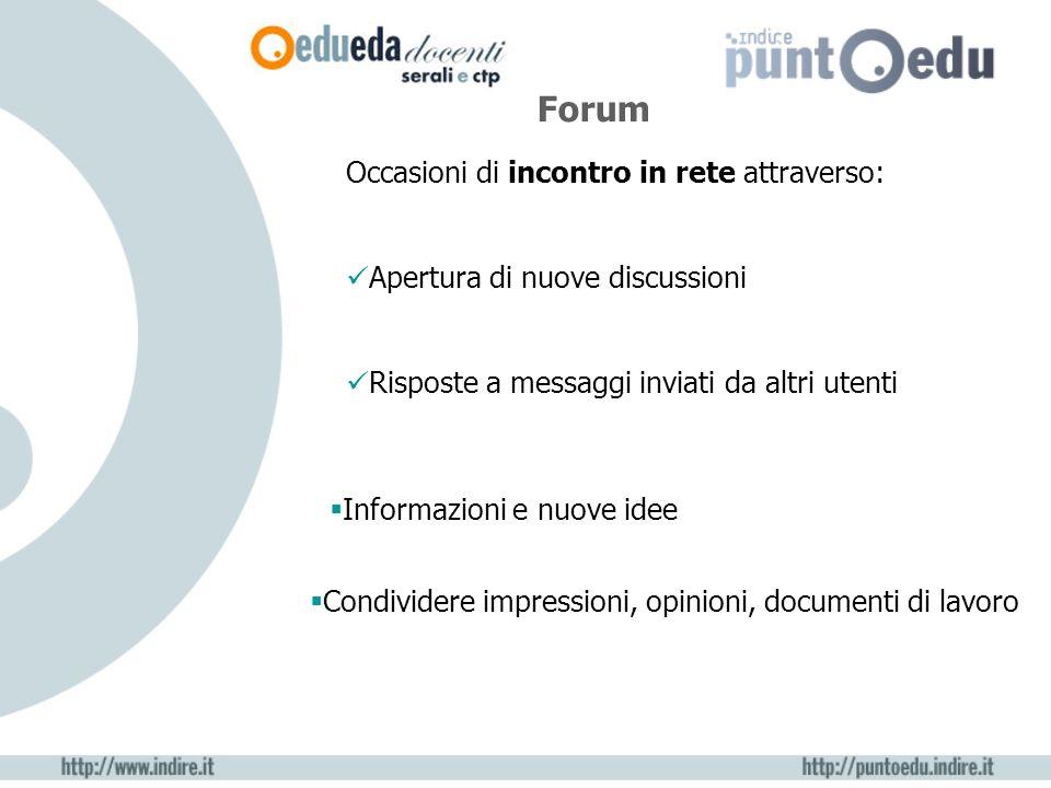 Forum Occasioni di incontro in rete attraverso: Apertura di nuove discussioni Risposte a messaggi inviati da altri utenti Informazioni e nuove idee Condividere impressioni, opinioni, documenti di lavoro