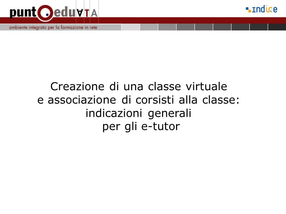 Creazione di una classe virtuale e associazione di corsisti alla classe: indicazioni generali per gli e-tutor Introduzione