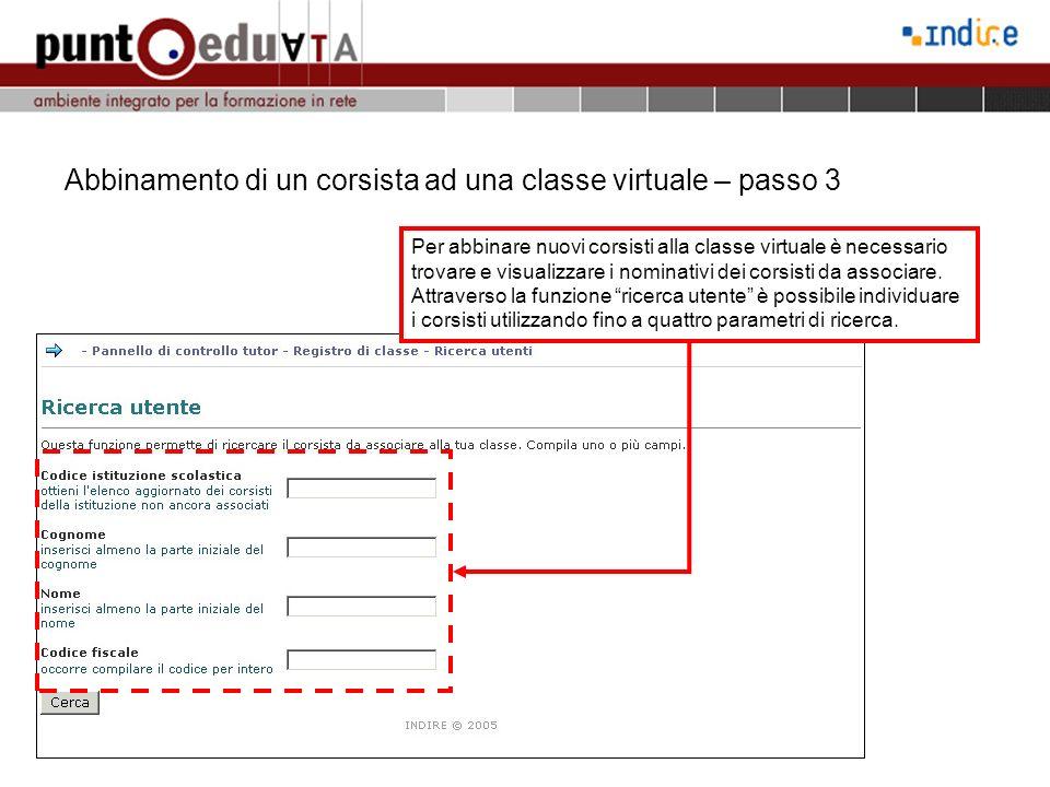Abbinamento di un corsista ad una classe virtuale – passo 3 Per abbinare nuovi corsisti alla classe virtuale è necessario trovare e visualizzare i nom