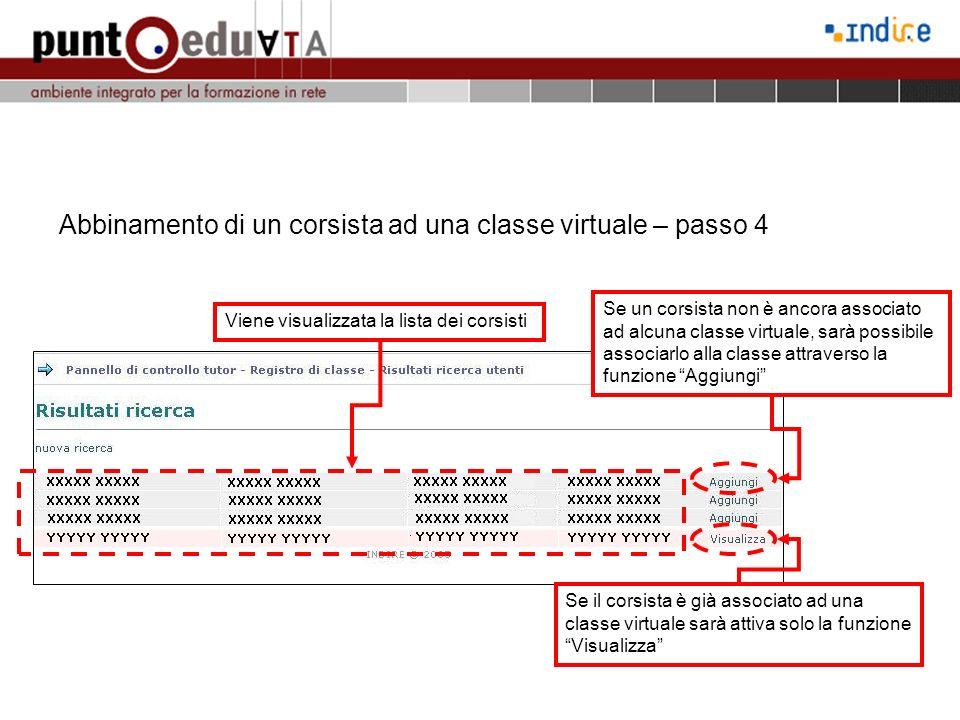 Abbinamento di un corsista ad una classe virtuale – passo 4 Viene visualizzata la lista dei corsisti Se un corsista non è ancora associato ad alcuna classe virtuale, sarà possibile associarlo alla classe attraverso la funzione Aggiungi Se il corsista è già associato ad una classe virtuale sarà attiva solo la funzione Visualizza