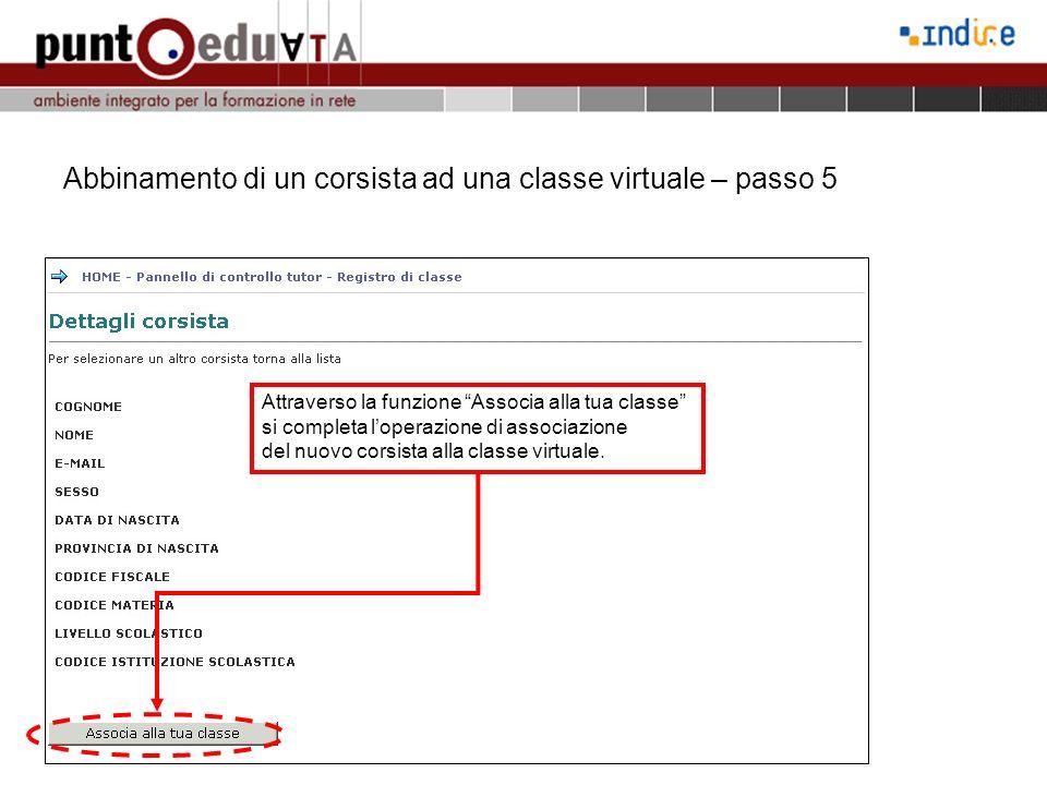 Abbinamento di un corsista ad una classe virtuale – passo 5 Attraverso la funzione Associa alla tua classe si completa loperazione di associazione del