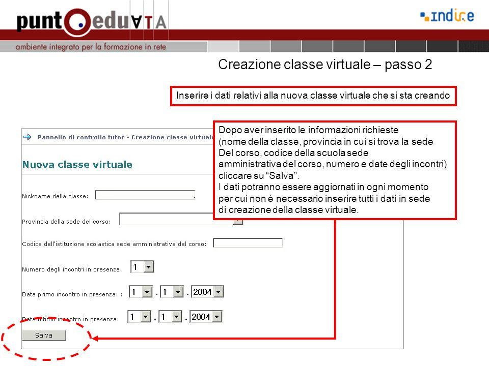 Creazione classe virtuale – passo 2 Inserire i dati relativi alla nuova classe virtuale che si sta creando Dopo aver inserito le informazioni richiest