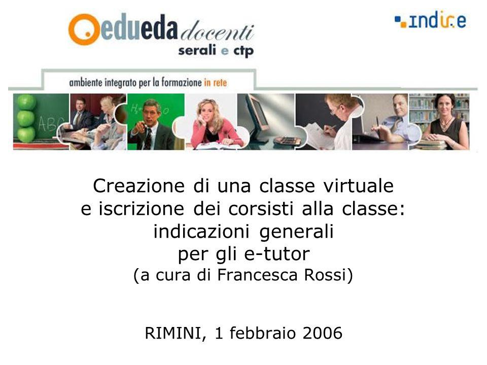 Creazione di una classe virtuale e iscrizione dei corsisti alla classe: indicazioni generali per gli e-tutor (a cura di Francesca Rossi) RIMINI, 1 feb