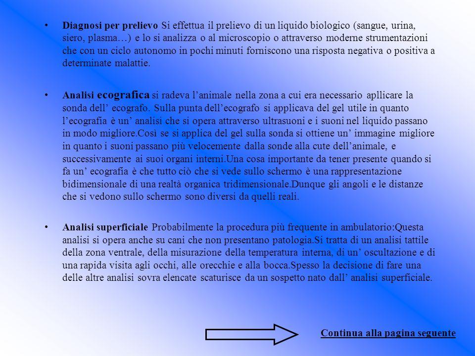 Diagnosi per prelievo Si effettua il prelievo di un liquido biologico (sangue, urina, siero, plasma…) e lo si analizza o al microscopio o attraverso m
