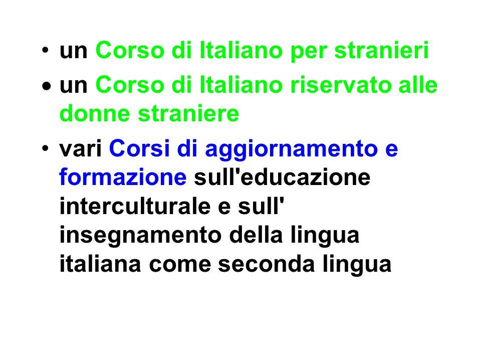 un Corso di Italiano per stranieri un Corso di Italiano riservato alle donne straniere vari Corsi di aggiornamento e formazione sull educazione interculturale e sull insegnamento della lingua italiana come seconda lingua