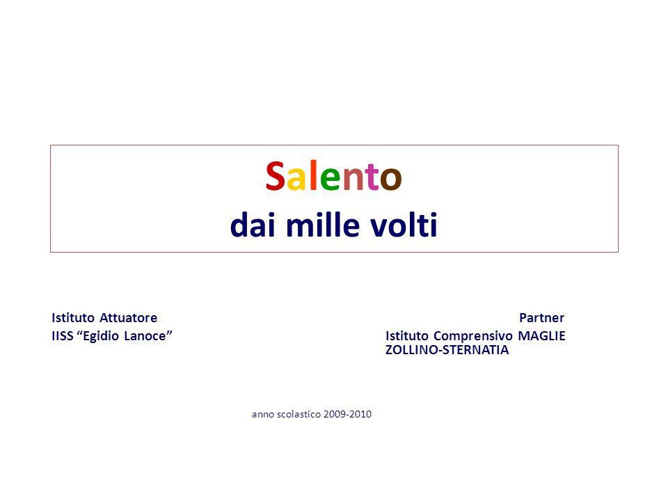 Salento dai mille volti Istituto AttuatorePartner IISS Egidio Lanoce Istituto Comprensivo MAGLIE ZOLLINO-STERNATIA anno scolastico 2009-2010
