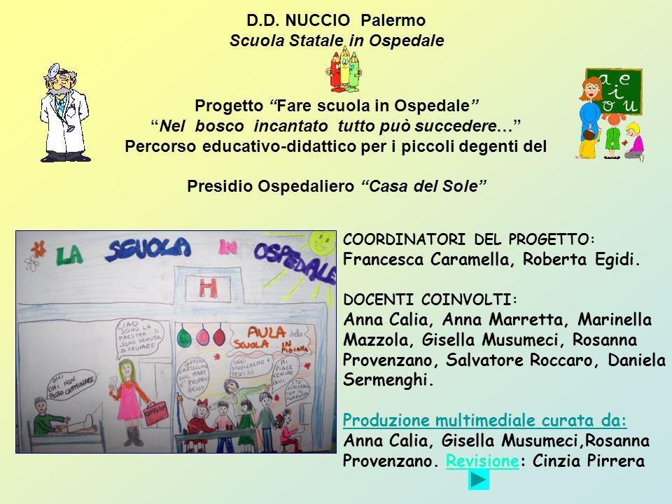 D.D. NUCCIO Palermo Scuola Statale in Ospedale Progetto Fare scuola in OspedaleNel bosco incantato tutto può succedere… Percorso educativo-didattico p