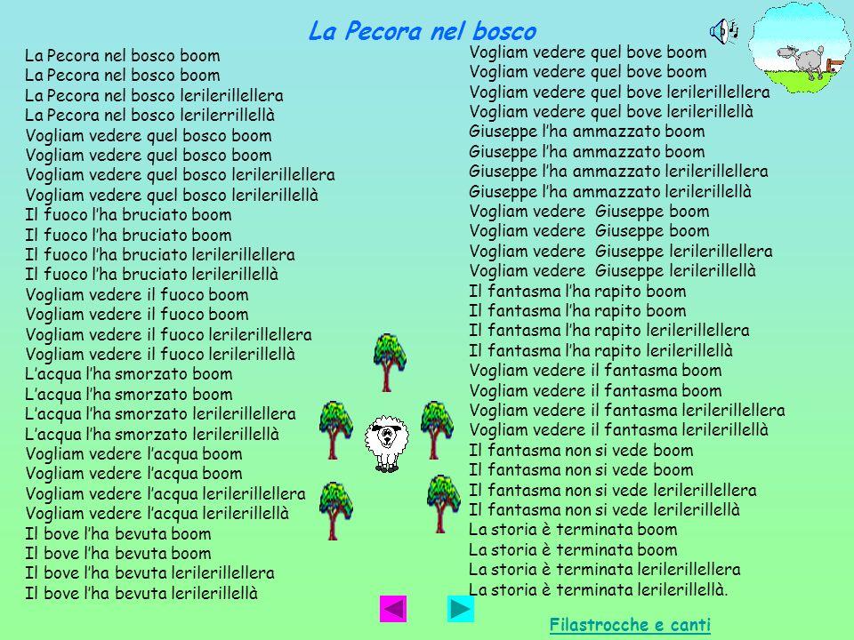 La Pecora nel bosco boom La Pecora nel bosco lerilerillellera La Pecora nel bosco lerilerrillellà Vogliam vedere quel bosco boom Vogliam vedere quel b