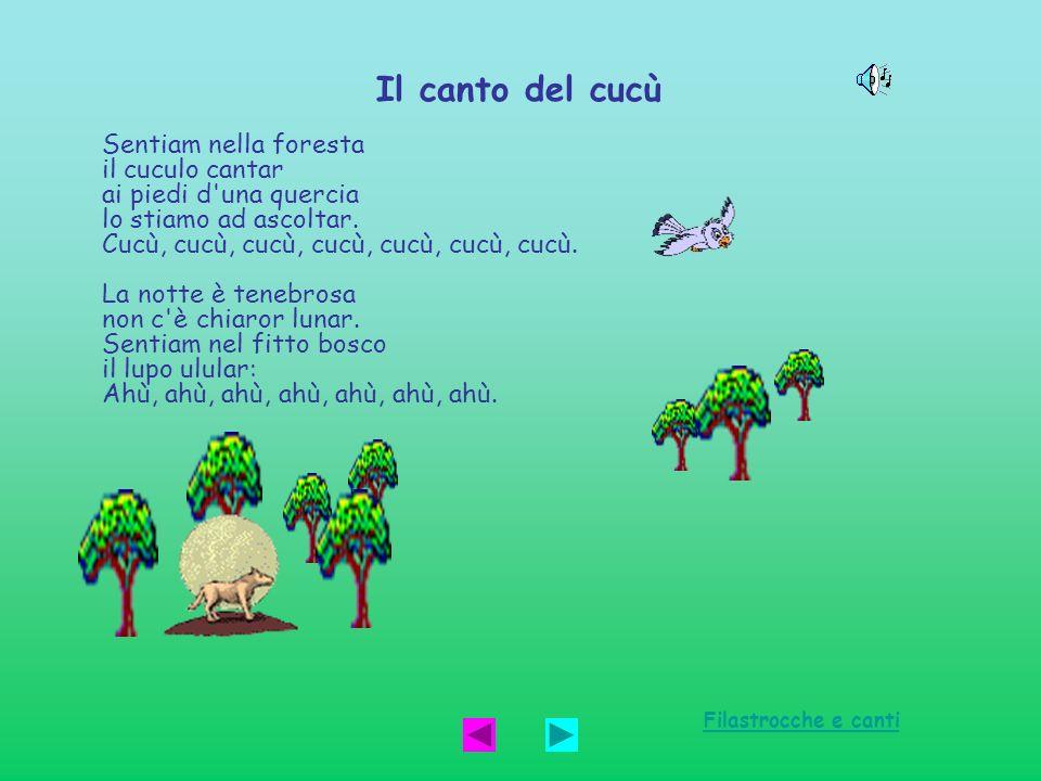 Il canto del cucù Sentiam nella foresta il cuculo cantar ai piedi d'una quercia lo stiamo ad ascoltar. Cucù, cucù, cucù, cucù, cucù, cucù, cucù. La no