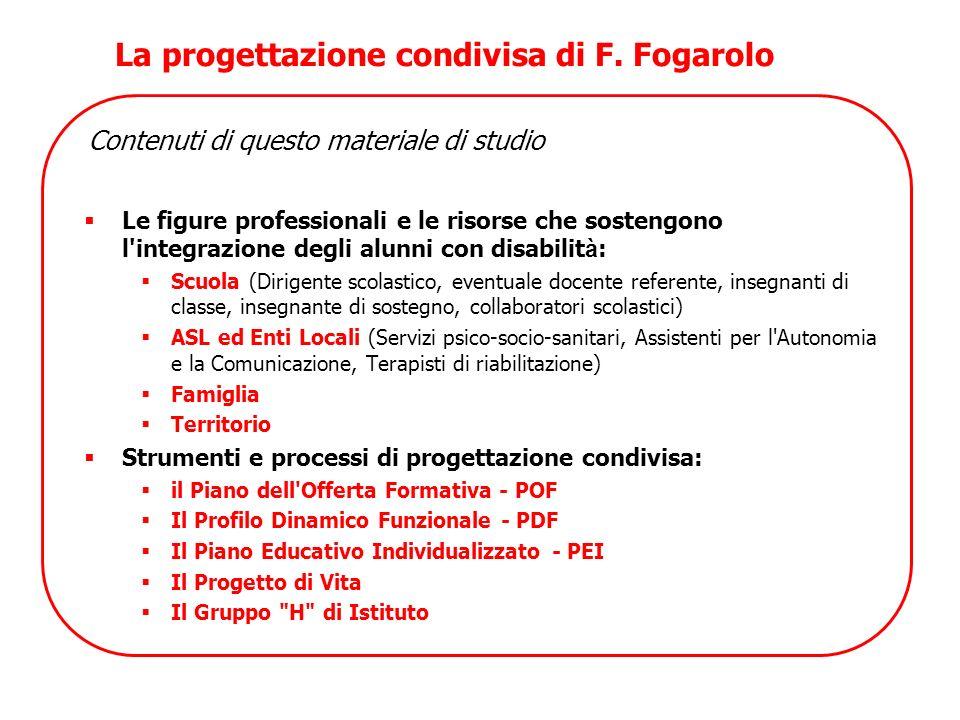 La progettazione condivisa di F. Fogarolo Contenuti di questo materiale di studio Le figure professionali e le risorse che sostengono l'integrazione d