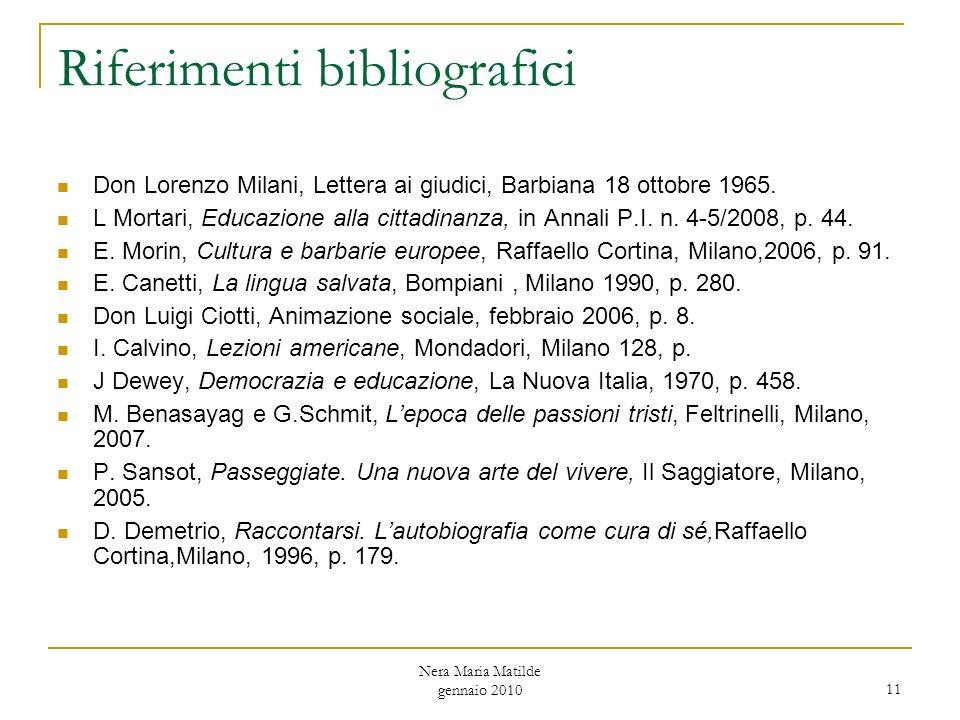 Nera Maria Matilde gennaio 2010 11 Riferimenti bibliografici Don Lorenzo Milani, Lettera ai giudici, Barbiana 18 ottobre 1965.