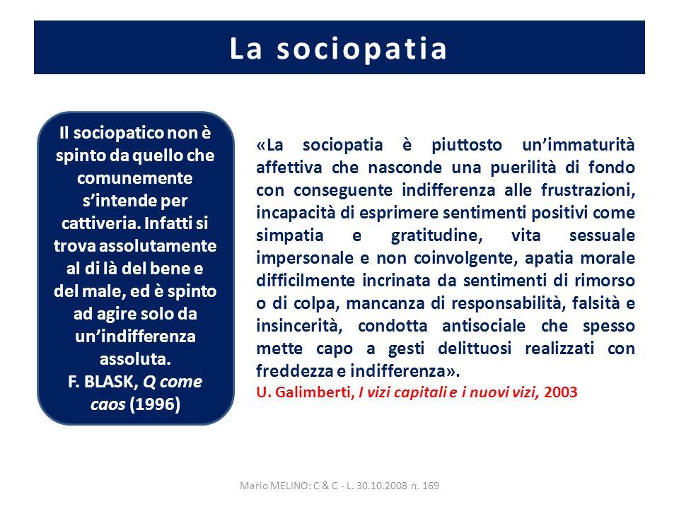 La sociopatia Il sociopatico non è spinto da quello che comunemente sintende per cattiveria.