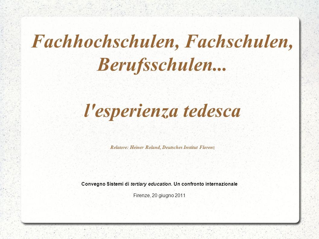 Fachhochschulen, Fachschulen, Berufsschulen... l'esperienza tedesca Relatore: Heiner Roland, Deutsches Institut Florenz Convegno Sistemi di tertiary e