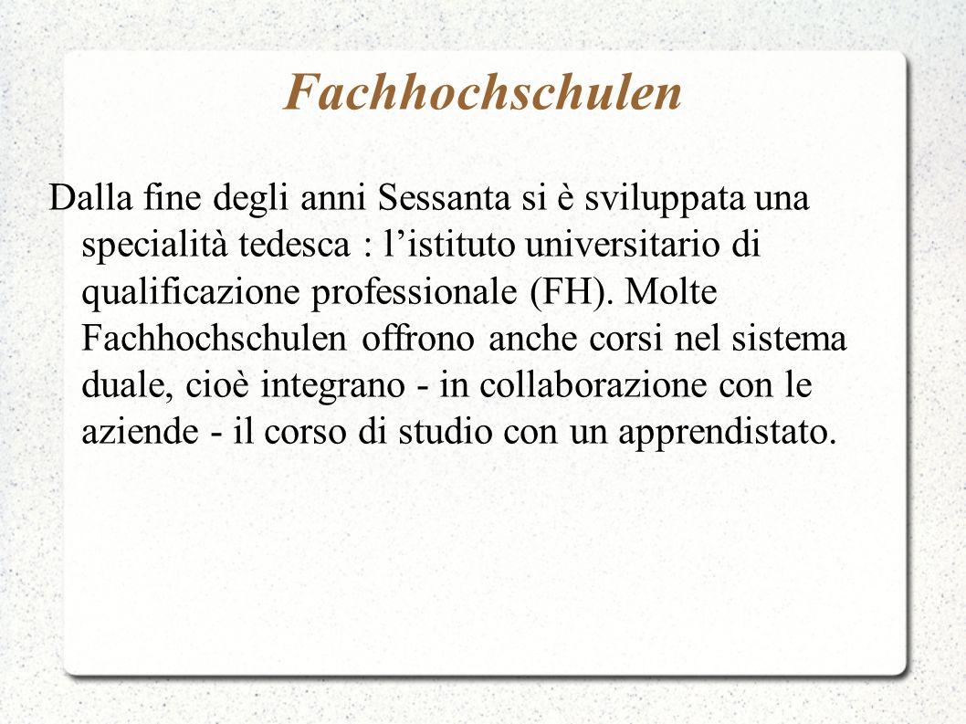 Fachhochschulen Dalla fine degli anni Sessanta si è sviluppata una specialità tedesca : listituto universitario di qualificazione professionale (FH).