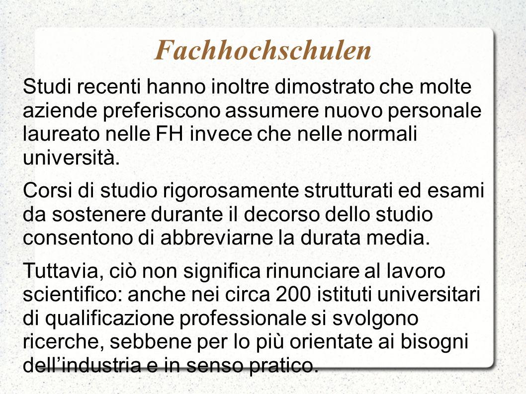 Fachhochschulen Studi recenti hanno inoltre dimostrato che molte aziende preferiscono assumere nuovo personale laureato nelle FH invece che nelle norm