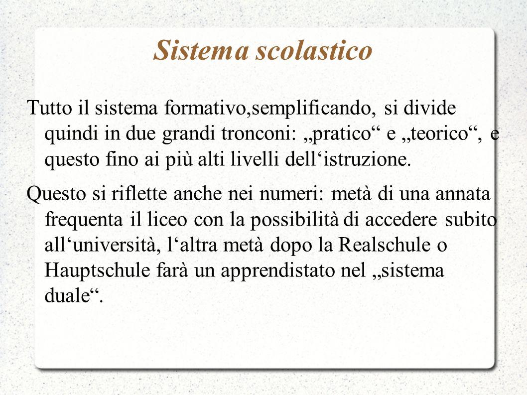 Sistema scolastico Tutto il sistema formativo,semplificando, si divide quindi in due grandi tronconi: pratico e teorico, e questo fino ai più alti liv