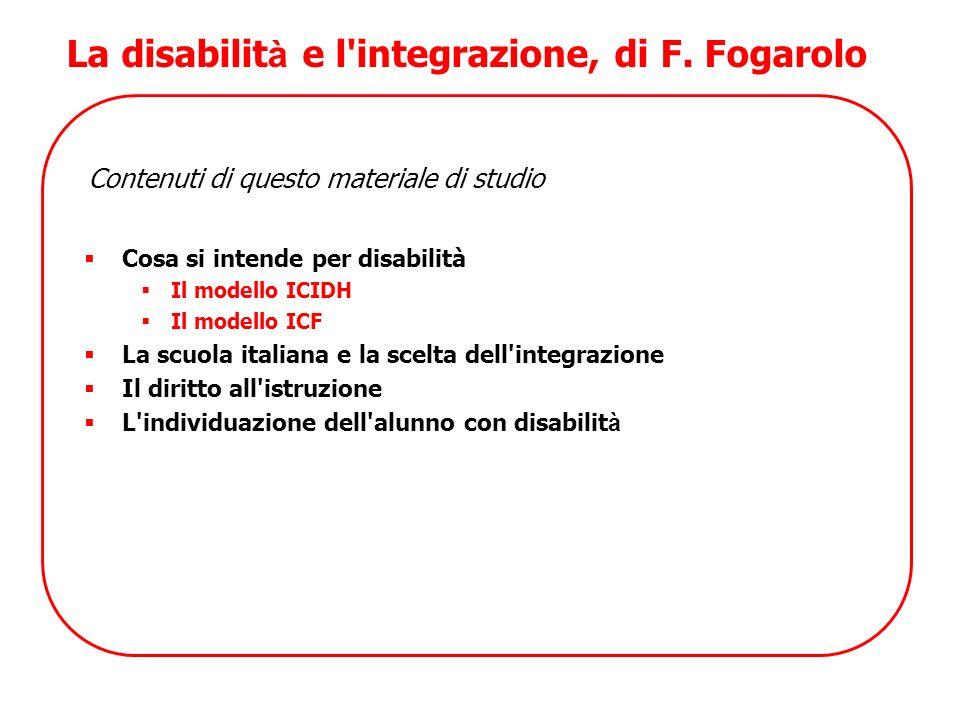 La disabilit à e l'integrazione, di F. Fogarolo Contenuti di questo materiale di studio Cosa si intende per disabilità Il modello ICIDH Il modello ICF
