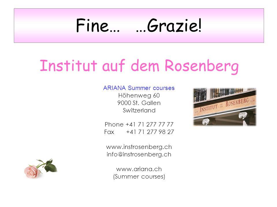 Institut auf dem Rosenberg ARIANA Summer courses Höhenweg 60 9000 St. Gallen Switzerland Phone +41 71 277 77 77 Fax +41 71 277 98 27 www.instrosenberg