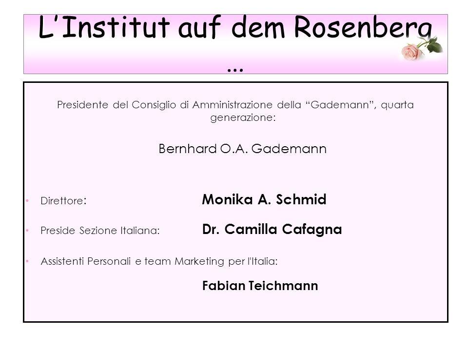 L L Institut auf dem Rosenberg … Presidente del Consiglio di Amministrazione della Gademann, quarta generazione: Bernhard O.A. Gademann Direttore : Mo