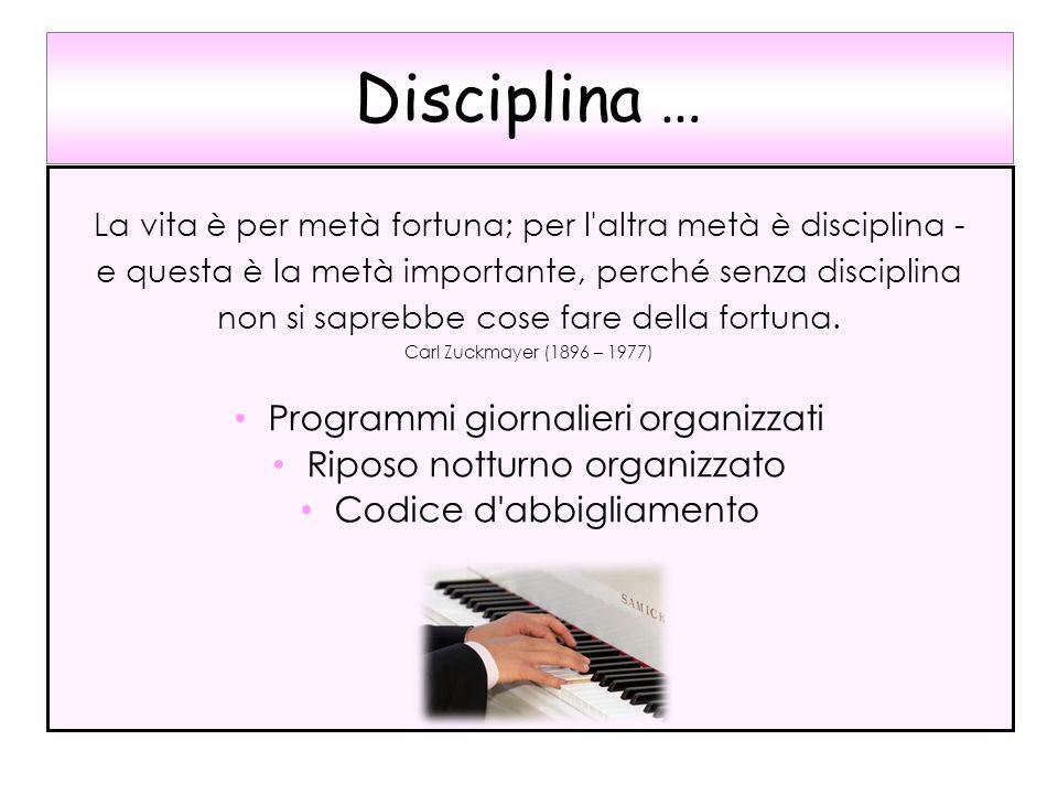 Disciplina … La vita è per metà fortuna; per l'altra metà è disciplina - e questa è la metà importante, perché senza disciplina non si saprebbe cose f