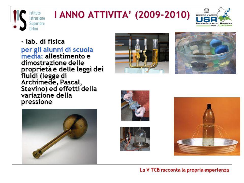 I ANNO ATTIVITA (2009-2010) - lab. di fisica per gli alunni di scuola media: allestimento e dimostrazione delle proprietà e delle leggi dei fluidi (le