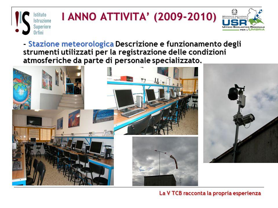 I ANNO ATTIVITA (2009-2010) - Stazione meteorologica Descrizione e funzionamento degli strumenti utilizzati per la registrazione delle condizioni atmo