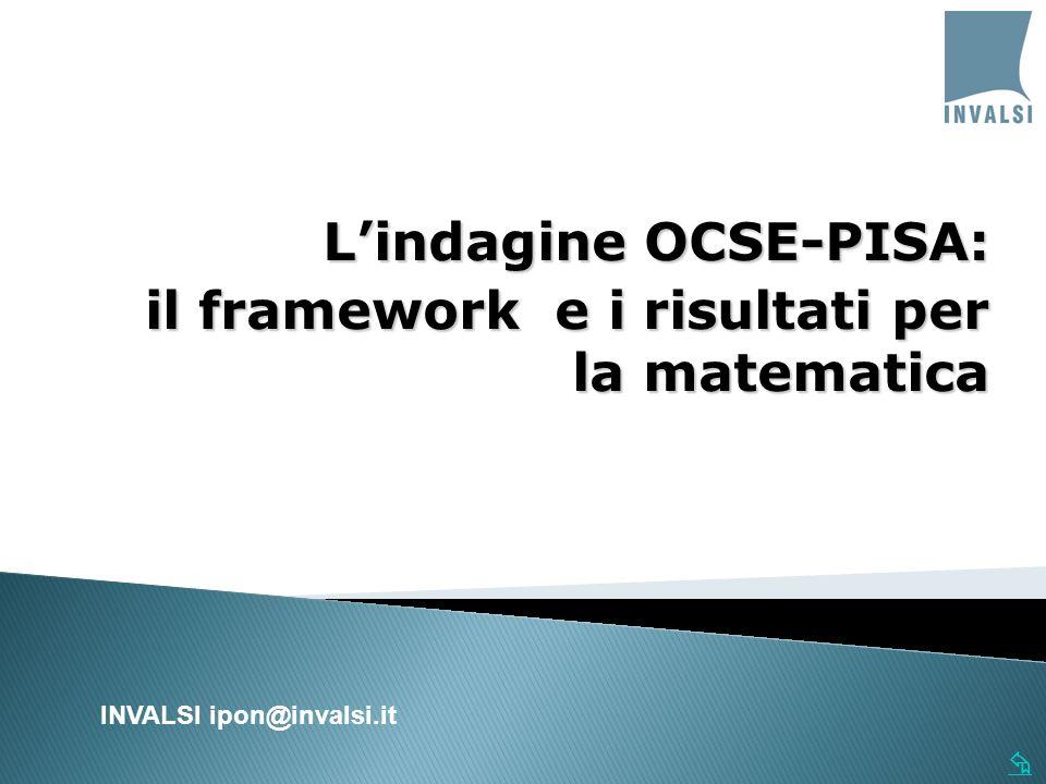 Lindagine OCSE-PISA: il framework e i risultati per la matematica INVALSI ipon@invalsi.it