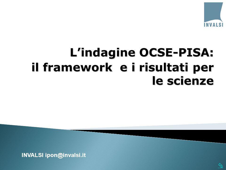 Lindagine OCSE-PISA: il framework e i risultati per le scienze INVALSI ipon@invalsi.it