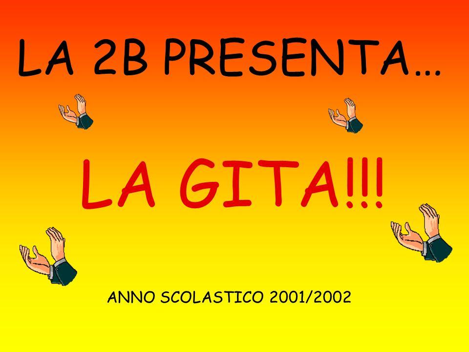 LA 2B PRESENTA… LA GITA!!! ANNO SCOLASTICO 2001/2002