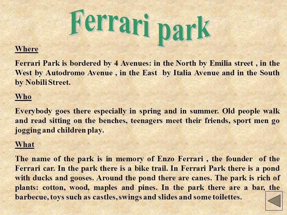 OU Le parc Ferrari est délimité de quatre avenues:via Emilia au nord, viale Autodromo à louest, corso Italia à lest, via Nobili au sud.