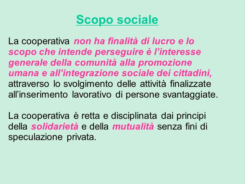 Scopo sociale La cooperativa non ha finalità di lucro e lo scopo che intende perseguire è linteresse generale della comunità alla promozione umana e a