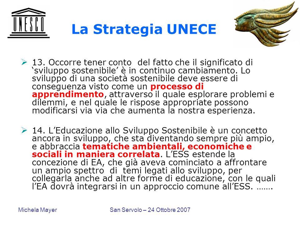 Michela MayerSan Servolo – 24 Ottobre 2007 La Strategia UNECE 13. Occorre tener conto del fatto che il significato di sviluppo sostenibile è in contin