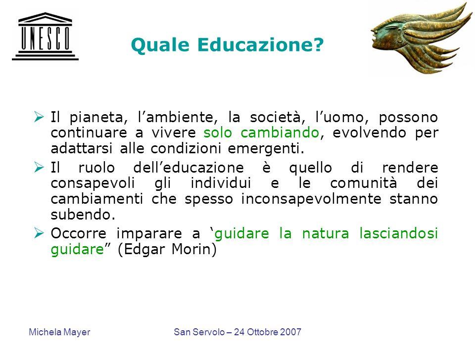 Michela MayerSan Servolo – 24 Ottobre 2007 Quale Educazione? Il pianeta, lambiente, la società, luomo, possono continuare a vivere solo cambiando, evo