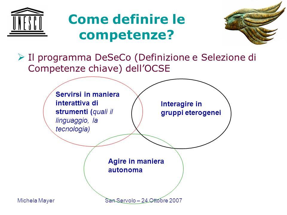 Michela MayerSan Servolo – 24 Ottobre 2007 Come definire le competenze? Il programma DeSeCo (Definizione e Selezione di Competenze chiave) dellOCSE Se