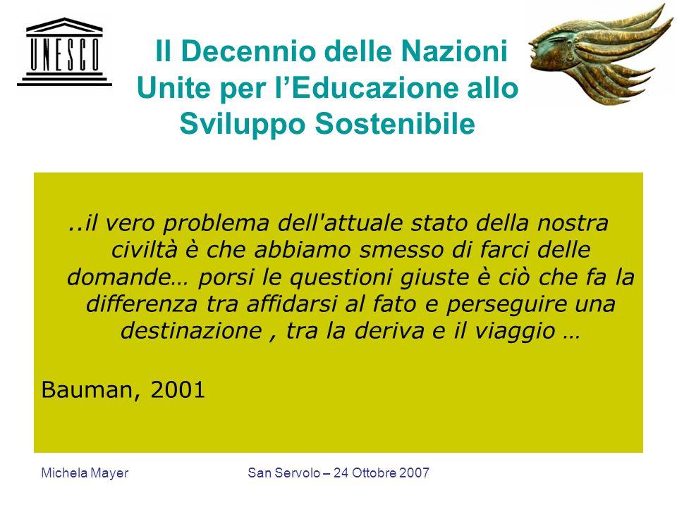 Michela MayerSan Servolo – 24 Ottobre 2007 Il Decennio delle Nazioni Unite per lEducazione allo Sviluppo Sostenibile..il vero problema dell'attuale st