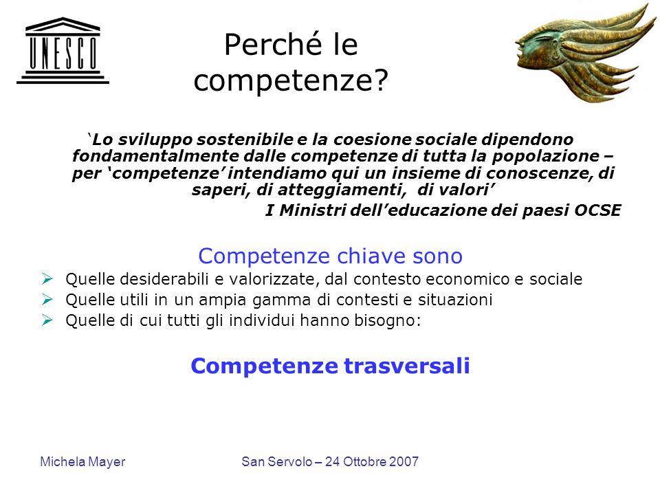 Michela MayerSan Servolo – 24 Ottobre 2007 Perché le competenze? Lo sviluppo sostenibile e la coesione sociale dipendono fondamentalmente dalle compet