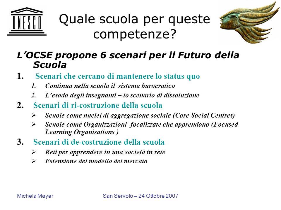 Michela MayerSan Servolo – 24 Ottobre 2007 Quale scuola per queste competenze? LOCSE propone 6 scenari per il Futuro della Scuola 1. Scenari che cerca