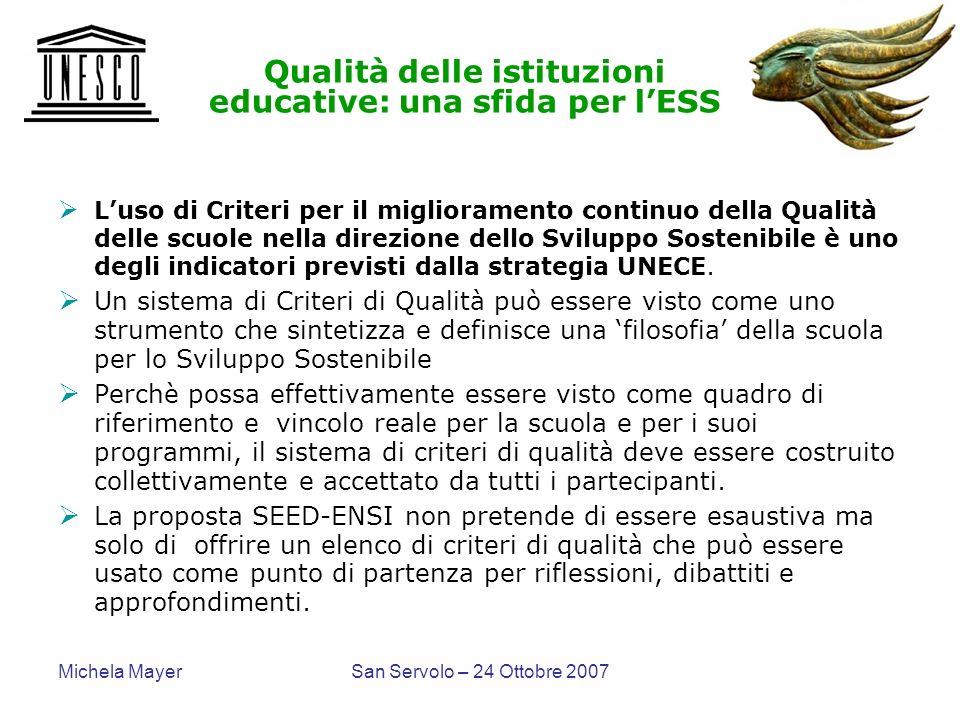 Michela MayerSan Servolo – 24 Ottobre 2007 Qualità delle istituzioni educative: una sfida per lESS Luso di Criteri per il miglioramento continuo della