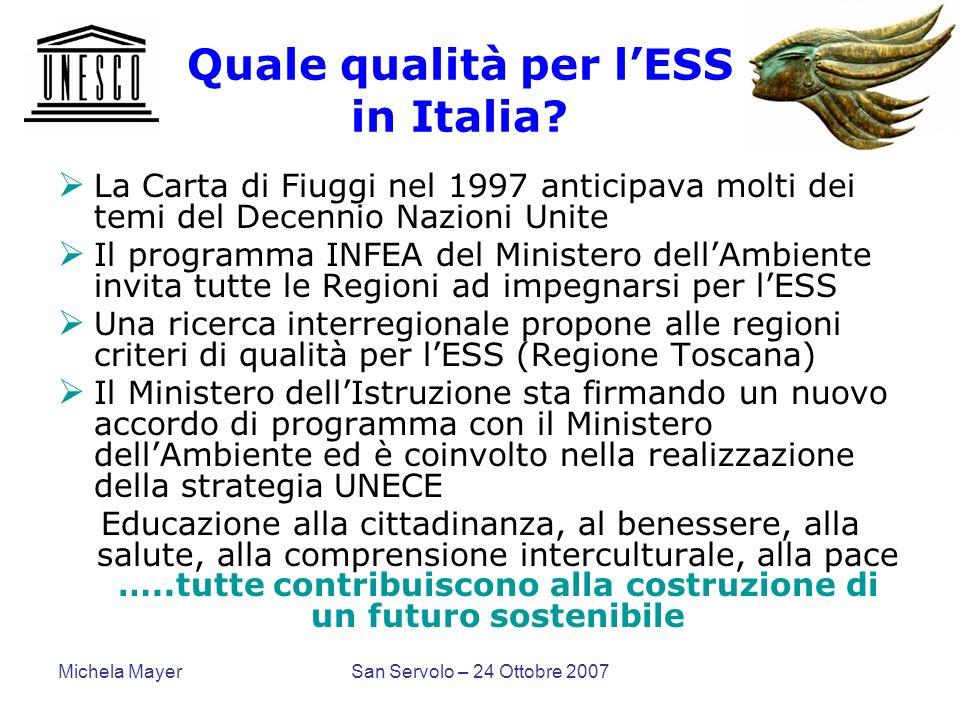 Michela MayerSan Servolo – 24 Ottobre 2007 Quale qualità per lESS in Italia? La Carta di Fiuggi nel 1997 anticipava molti dei temi del Decennio Nazion