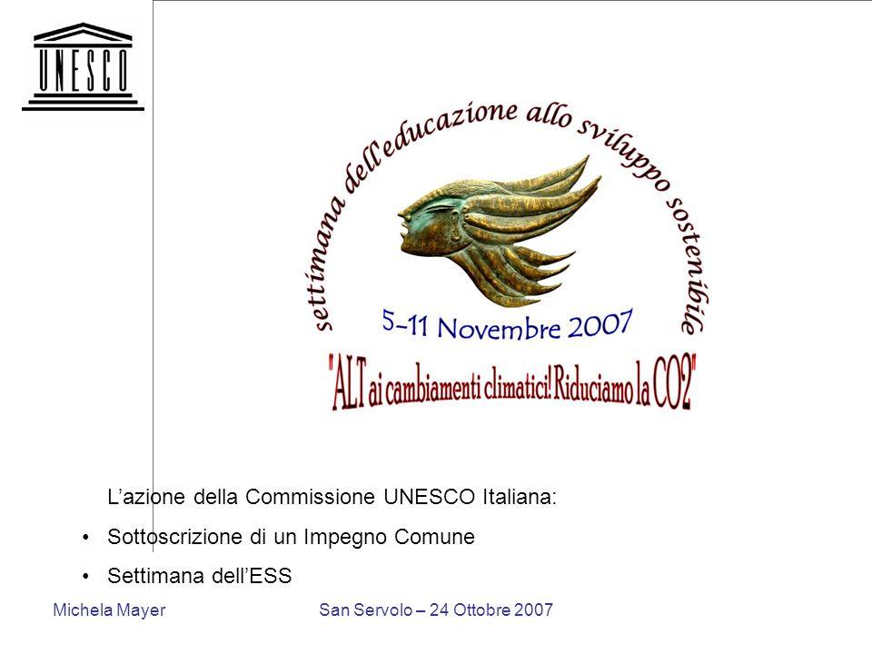 Michela MayerSan Servolo – 24 Ottobre 2007 Lazione della Commissione UNESCO Italiana: Sottoscrizione di un Impegno Comune Settimana dellESS