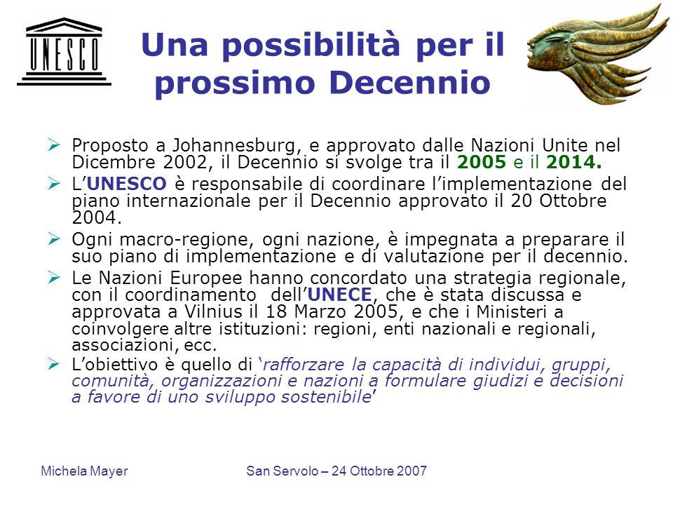 Michela MayerSan Servolo – 24 Ottobre 2007 Una possibilità per il prossimo Decennio Proposto a Johannesburg, e approvato dalle Nazioni Unite nel Dicem