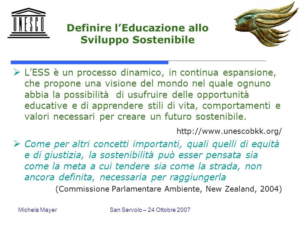 Michela MayerSan Servolo – 24 Ottobre 2007 Definire lEducazione allo Sviluppo Sostenibile LESS è un processo dinamico, in continua espansione, che pro