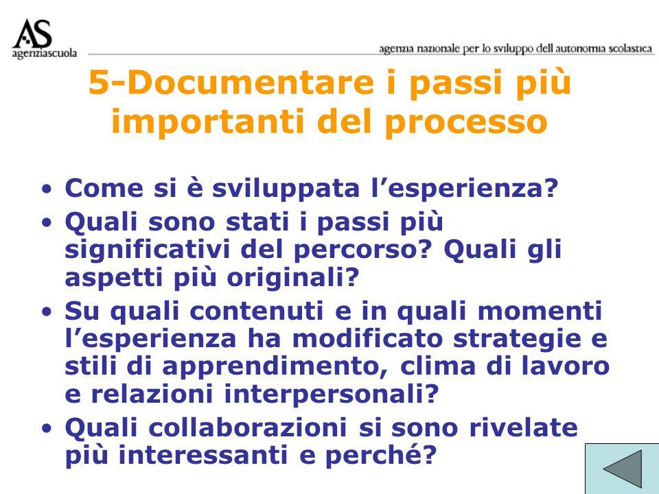 5-Documentare i passi più importanti del processo Come si è sviluppata lesperienza? Quali sono stati i passi più significativi del percorso? Quali gli