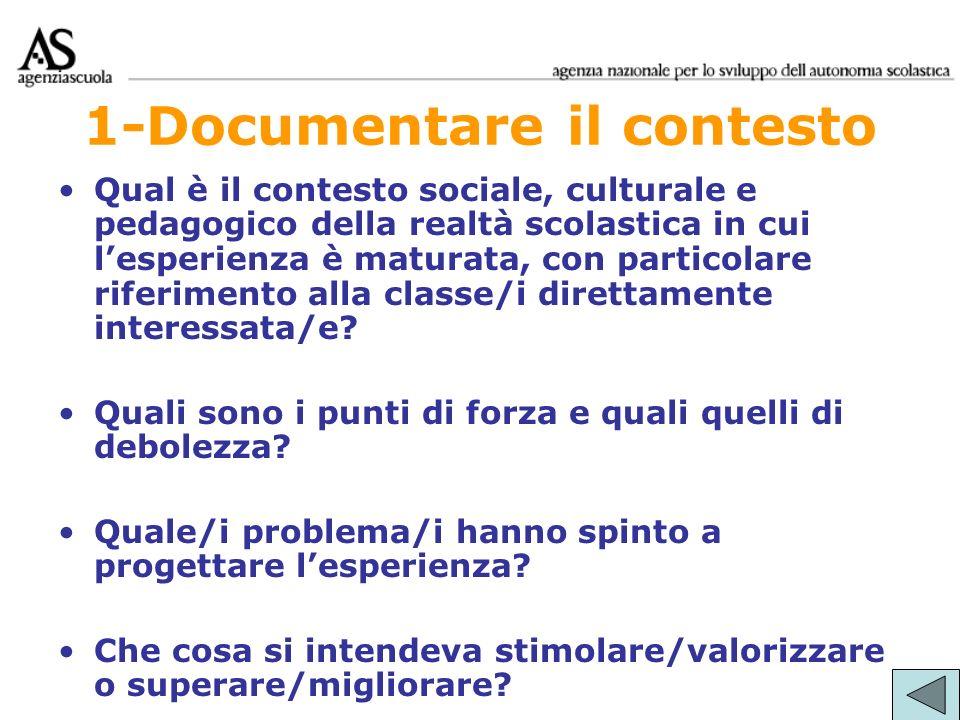 1-Documentare il contesto Qual è il contesto sociale, culturale e pedagogico della realtà scolastica in cui lesperienza è maturata, con particolare ri