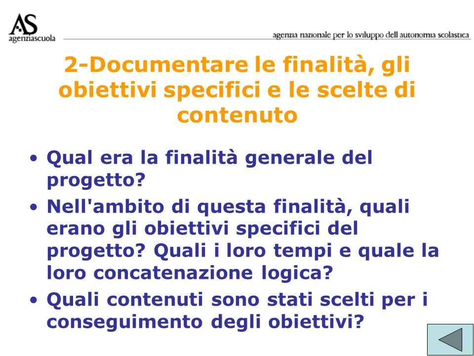 2-Documentare le finalità, gli obiettivi specifici e le scelte di contenuto Qual era la finalità generale del progetto? Nell'ambito di questa finalità