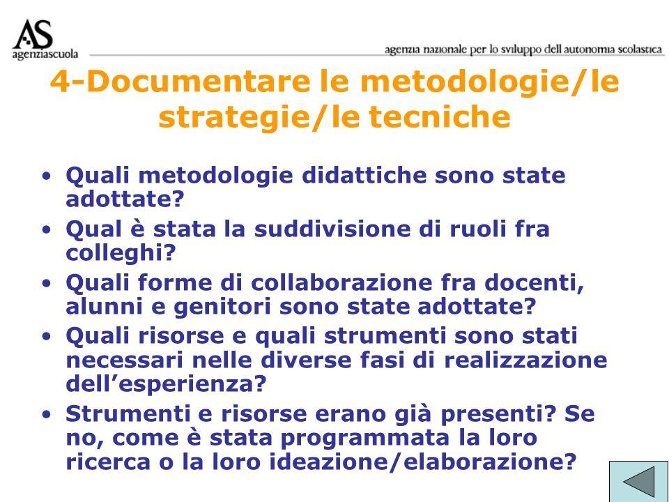 4-Documentare le metodologie/le strategie/le tecniche Quali metodologie didattiche sono state adottate? Qual è stata la suddivisione di ruoli fra coll