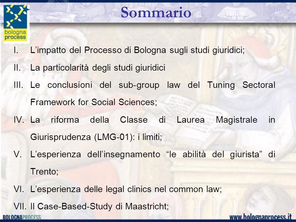 Sommario I.Limpatto del Processo di Bologna sugli studi giuridici; II.La particolarità degli studi giuridici III.Le conclusioni del sub-group law del