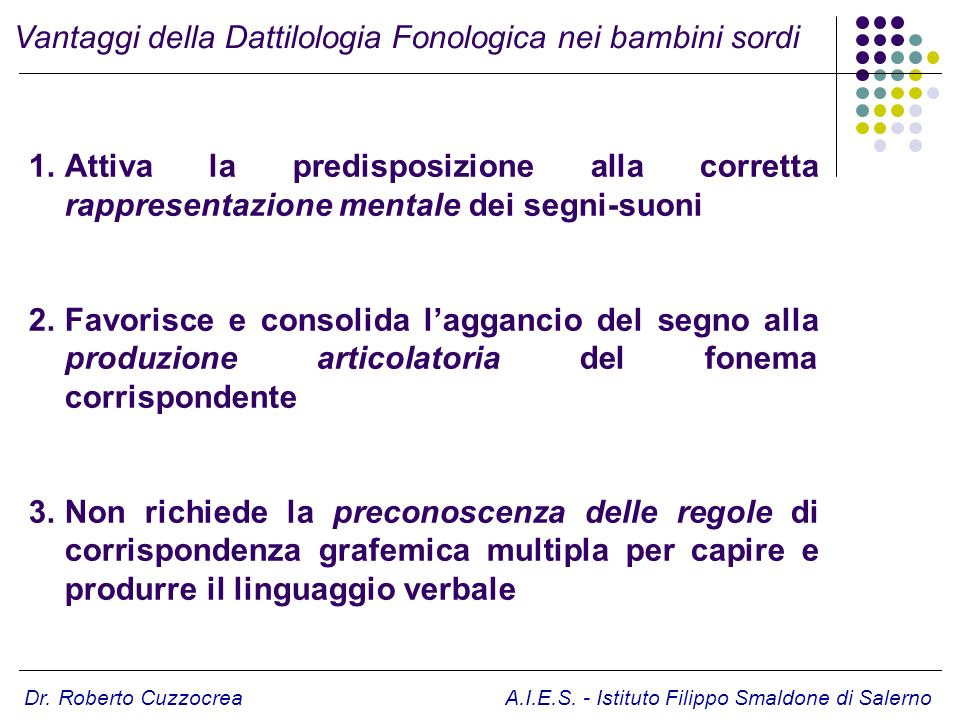 Dr. Roberto Cuzzocrea A.I.E.S. - Istituto Filippo Smaldone di Salerno 1.Attiva la predisposizione alla corretta rappresentazione mentale dei segni-suo