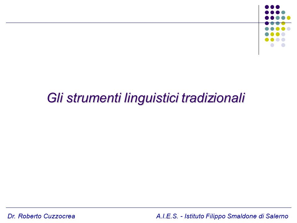 Dr. Roberto Cuzzocrea A.I.E.S. - Istituto Filippo Smaldone di Salerno Gli strumenti linguistici tradizionali